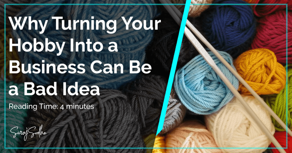 Why Turning Your Hobby Into a Business Can Be a Bad Idea