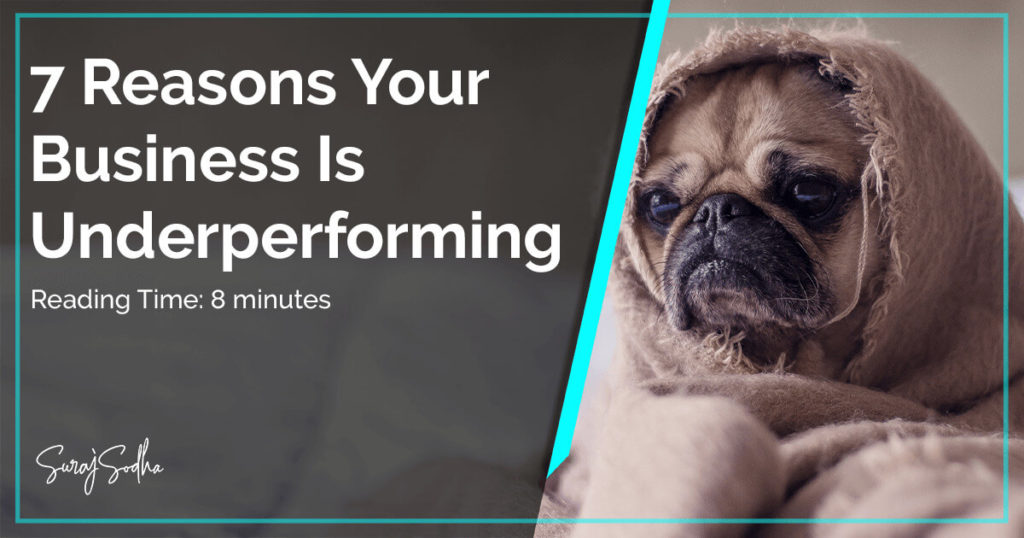 7 Reasons Your Business Is Underperforming